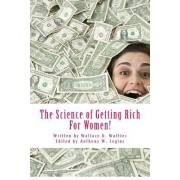 The Science of Getting Rich for Women! by Wallace D Wattles
