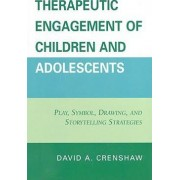 Therapeutic Engagement of Children and Adolescents by David A. Crenshaw