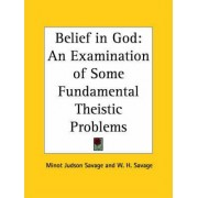 Belief in God: an Examination of Some Fundamental Theistic Problems (1888) by Minot Judson Savage