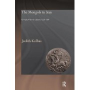 The Mongols in Iran by Judith G. Kolbas