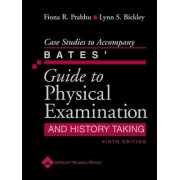 Case Studies to Accompany Bates' Guide to Physical Examination and History Taking by Lynn S. Bickley