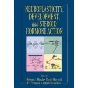 Neuroplasticity, Development and Steroid Hormone Action by Robert J. Handa