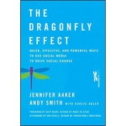 Jennifer Aaker The Dragonfly Effect: Quick, Effective, and Powerful Ways to Use Social Media to Drive Social Change