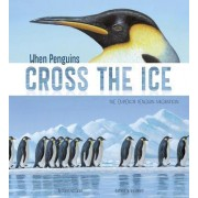 When Penguins Cross the Ice: The Emperor Penguin Migration by Katz Sharon Cooper