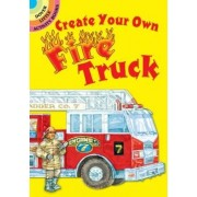 Create Your Own Fire Truck by Steven James Petruccio
