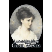 Good Wives by Louisa May Alcott, Fiction, Family, Classics by Louisa May Alcott