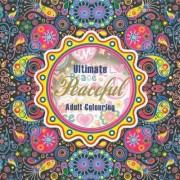 Ultimate Peaceful - Colouring Books for Adults