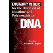 Laboratory Methods for the Detection of Mutations and Polymorphisms in DNA by Graham R. Taylor