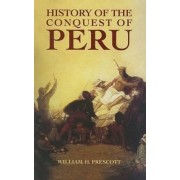 History of the Conquest of Peru by William H. Prescott