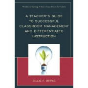 A Teacher's Guide to Successful Classroom Management and Differentiated Instruction by Billie F. Birnie