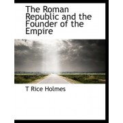 The Roman Republic and the Founder of the Empire by T Rice Holmes