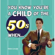 You Know You're a Child of the 50s When... by Jenny Leighton