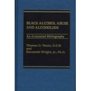 Black Alcohol Abuse and Alcoholism by Thomas D. Watts