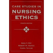 Case Studies In Nursing Ethics by Sara T. Fry