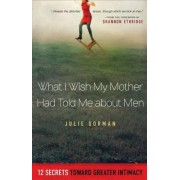 What I Wish My Mother Had Told Me About Men by Julie Gorman