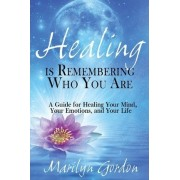 Healing Is Remembering Who You Are by Marilyn Gordon