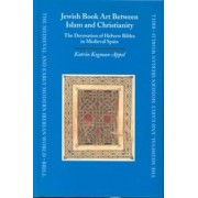 Jewish Book Art Between Islam and Christianity by Katrin Kogman-Appel