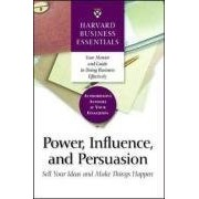 Power, Influence, and Persuasion.Sell Your Ideas and Make Things Happen (Harvard Business Essentials).