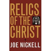 Relics of the Christ by Joe Nickell