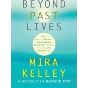 Beyond Past Lives: What Parallel Realities Can Teach Us About Relationships, Healing, and Transformation by Mira Kelley