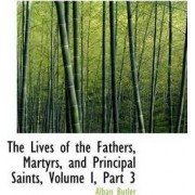 The Lives of the Fathers, Martyrs, and Principal Saints, Volume I, Part 3 by REV Fr Alban Butler