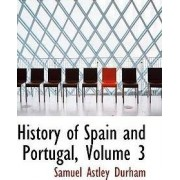 History of Spain and Portugal, Volume 3 by Samuel Astley Durham