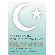 The Columbia World Dictionary of Islamism by Antoine Sfeir