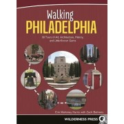 Walking Philadelphia: 30 Tours of Art, Architecture, History, and Little-Known Gems