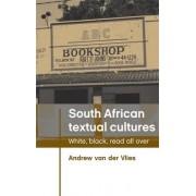 South African Textual Cultures by Andrew Van Der Vlies