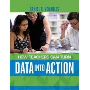 How Teachers Can Turn Data Into Action by Daniel R Venables