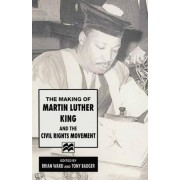 The Making of Martin Luther King and the Civil Rights Movement by Brian Ward