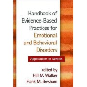 Handbook of Evidence-Based Practices for Emotional and Behavioral Disorders by Hill M. Walker