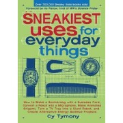 Sneakiest Uses for Everyday Things by Cy Tymony