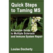 Quick Steps To Taming MS: A Concise Guide to Multiple Sclerosis and Immune System Repair by Louise Docherty