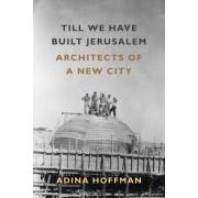 Till We Have Built Jerusalem: Architects of a New City