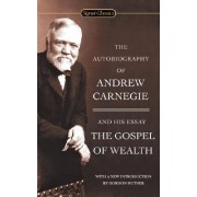 The Autobiography of Andrew Carnegie and the Gospel of Wealth by Andrew Carnegie