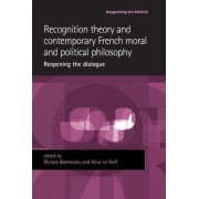 Recognition Theory and Contemporary French Moral and Political Philosophy by Miriam Bankovsky