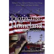 Protecting the Homeland 2006/2007 by Michael D'Arcy