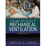 Principles And Practice of Mechanical Ventilation by Martin J. Tobin