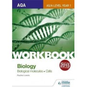 AQA AS/A Level Year 1 Biology Workbook: Biological Molecules; Cells by Pauline Lowrie