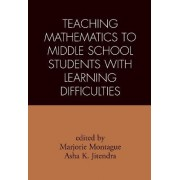 Teaching Mathematics to Middle School Students with Learning Difficulties by Marjorie Montague