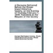 A Discourse Delivered Before the Rhode-Island Historical Society, on the Evening of Thursday Februar by Rhode Island Historic Washington Greene