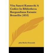 Vita Sancti Kannechi a Codice in Bibliotheca Burgundiana Extante Bruxellis (1853) by John Butler Ormonde