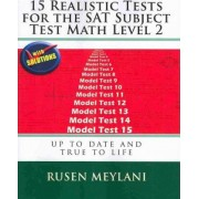 15 Realistic Tests for the SAT Subject Test Math Level 2 by Rusen Meylani