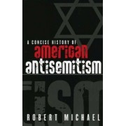 A Concise History of American Antisemitism by Robert Michael