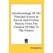 Synchronology of the Principal Events in Sacred and Profane History from the Creation of Man to the Present by Anonymous