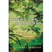 Where the Road Ends by Binka Le Breton