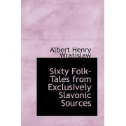 Sixty Folk-Tales from Exclusively Slavonic Sources by Albert Henry Wratislaw