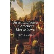 Dissenting Voices in America's Rise to Power by David Mayers