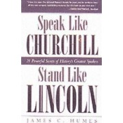 Speak Like Churchill, Stand Like Lincoln by James C Humes